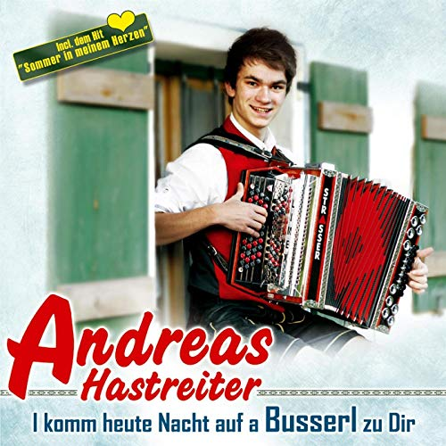 Album Cover:I komm heute Nacht auf a Busserl zu Dir, by Andreas Hastreiter